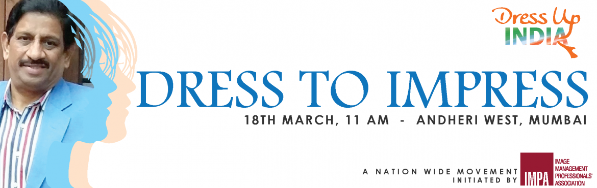 Book Online Tickets for Dress To Impress - Andheri West, Mumbai.   You can't climb the ladder of success dressed in the costume of failure ~Zig Ziglar     This Women's day month, Image Management Professionals' Association brings to you a 2-hour free workshop on 18th March, titled