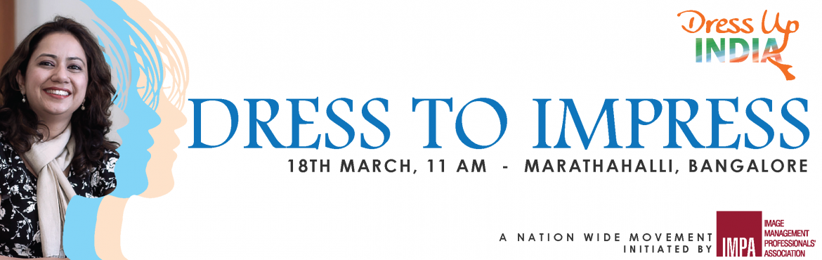 Book Online Tickets for Dress To Impress - Marathahalli Bangalor, Bengaluru.   You can't climb the ladder of success dressed in the costume of failure ~Zig Ziglar     This Women's day month, Image Management Professionals' Association brings to you a 2-hour free workshop on 18th March, titled