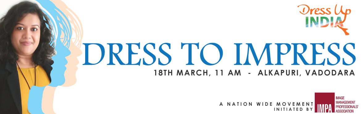 Book Online Tickets for Dress To Impress - Alkapuri, Vadodara, Vadodara.  You can't climb the ladder of success dressed in the costume of failure ~Zig Ziglar   This Women's day month, Image Management Professionals' Association brings to you a 2-hour free workshop on 18th March, titled