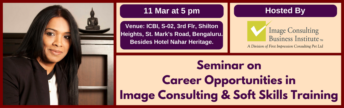 Book Online Tickets for Seminar on Career Opportunities in Image, Bengaluru. A must attend ICBI Seminar for those aspiring for new careers in Image Consulting & Soft Skills Training. Who should attend?  Women on sabbatical, looking for self-employment opportunities Housewives, looking for self-employment opportunitie