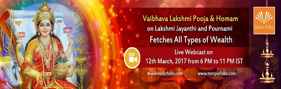 Book Online Tickets for Vaibhava Lakshmi Homam, Chennai.  Multiply your income and Hope for the best on Lakshmi Jayanthi and Pournami Vaibhava Lakshmi Homam Fetches All types Of Wealth Stay blessed with happiness and peace Scheduled LIVE on: 12th March, 2017 from 6 PM to 11 PM IST Vedicfolks is perfo