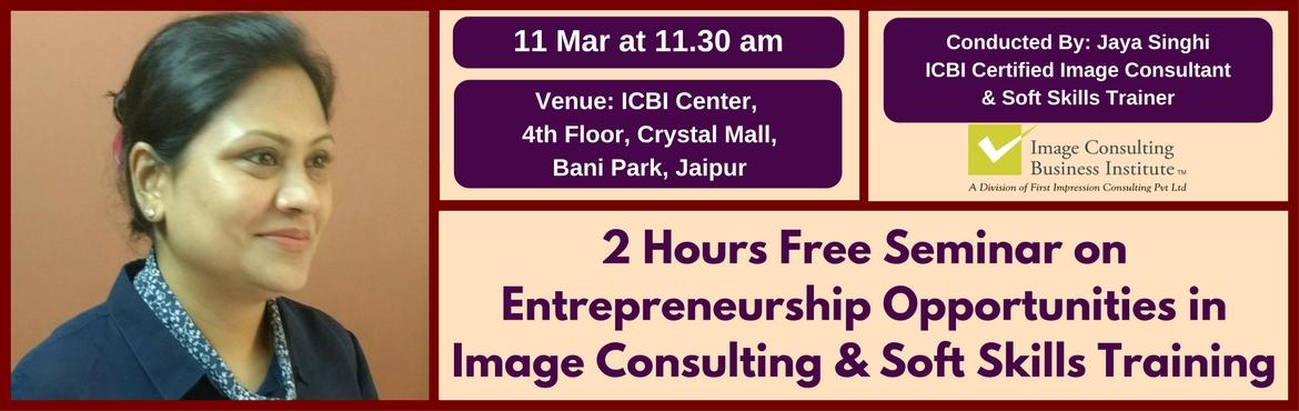 Book Online Tickets for Entrepreneurship Opportunities in Image , Jaipur. A must attend ICBI Seminar for those aspiring to be entrepreneurs in Image Consulting & Soft Skills Training. Who should attend?  Women on sabbatical, looking for self-employment opportunities Housewives, looking for self-employment opportun
