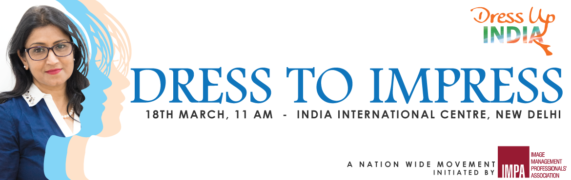 Book Online Tickets for Dress To Impress - India International C, NewDelhi.   You can't climb the ladder of success dressed in the costume of failure ~Zig Ziglar     This Women's day month, Image Management Professionals' Association brings to you a 2-hour free workshop on 18th March, titled