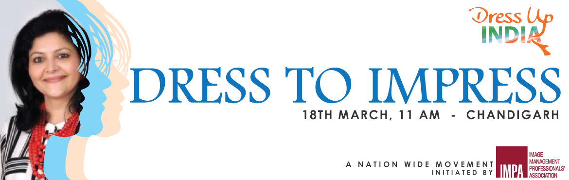 Book Online Tickets for Dress To Impress - Chandigarh, Chandigarh.  You can't climb the ladder of success dressed in the costume of failure ~Zig Ziglar   This Women's day month, Image Management Professionals' Association brings to you a 2-hour free workshop on 18th March, titled