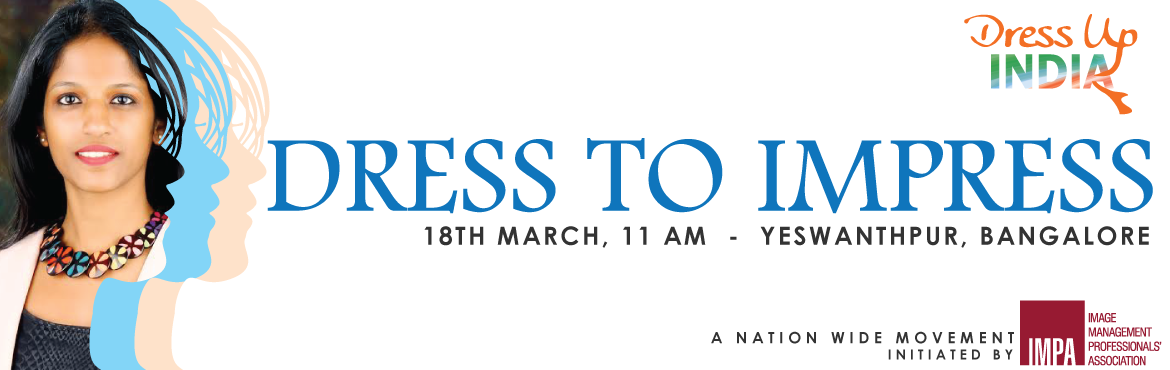 Book Online Tickets for Dress To Impress - Yeswanthpur Bangalore, Bengaluru.   You can't climb the ladder of success dressed in the costume of failure ~Zig Ziglar     This Women's day month, Image Management Professionals' Association brings to you a 2-hour free workshop on 18th March, titled