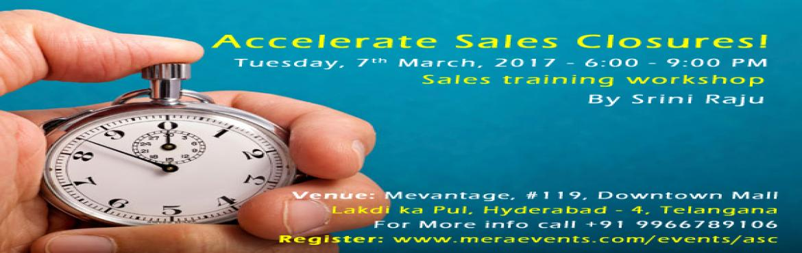 Book Online Tickets for Accelerate Sales Closures, Hyderabad.   CONTENT:  Closing misconceptions and Resistances Closing sequence Closingsigns 5 Power closes of champions  BENEFITS:  when you learn how to close with tactics instructed through our training workshops, you will be del