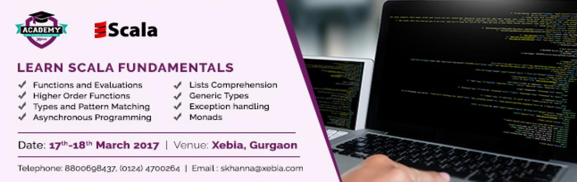 Book Online Tickets for Scala Fundamentals Training_Gurgaon_17-1, Gurugram. Scala Fundamentals Scala Fundamentals training is focused at developers who have no prior experience in Scala. This hands-on training will give you a step by step introduction to Scala that will help you write clear, concise, and functional programs.