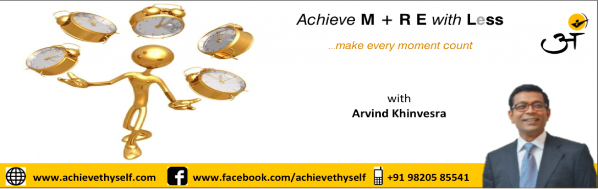 "Book Online Tickets for Achieve More With Less, Mumbai.   ACHIEVE MORE IN LESS Make every moment count   ""The bad news is time flies, the good news is you're the pilot."" -Michael Altahuler  Overview Want some extra time each day to take care of your business? Or wish you h"