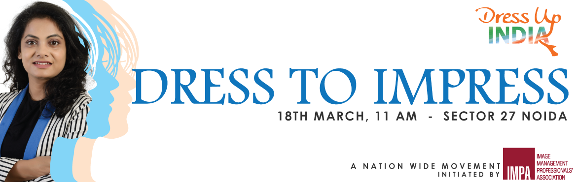 Book Online Tickets for Dress To Impress - Sector 27, Noida, Noida.  You can't climb the ladder of success dressed in the costume of failure ~Zig Ziglar   This Women's day month, Image Management Professionals' Association brings to you a 2-hour free workshop on 18th March, titled