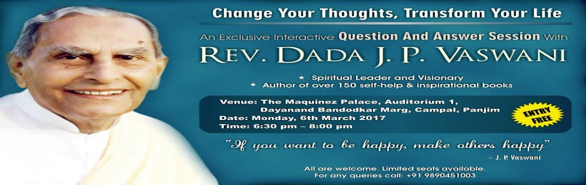 Book Online Tickets for Rev. Dada J.P. Vaswani in Goa - March 6,, Panjim. Rev. Dada J.P. Vaswani\'s talk in English on \'Change Your Thoughts, Tranform Your Lives\' followed by interactive Question & Answers session at Goa today, Monday, March 6, 2017 from 6.30 PM to 8.00 PM at The Maquinez Palace, Auditorium 1, Dayana