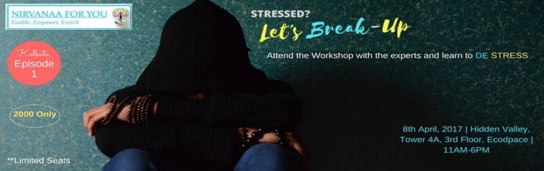 Stressed? Lets Break-Up
