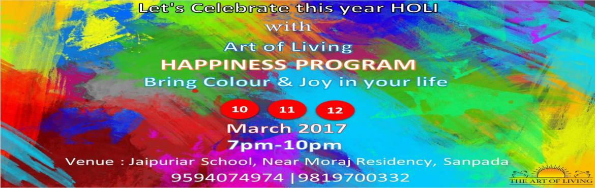 Book Online Tickets for HAPPINESS PROGRAM, Mumbai.  Let\'s Celebrate this year HOLI with Art of Living - Happiness Program