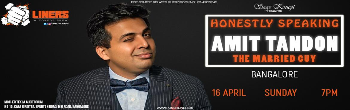 Book Online Tickets for Punchliners: Honestly Speaking By Amit T, Bengaluru. With more than 700 shows across three continents, Amit is one of the best known observational comics in India. He is known as \'The Married Guy\' in the stand-up comedy circuit. After two kids and one marriage, he realized it couldn\'t get any worse