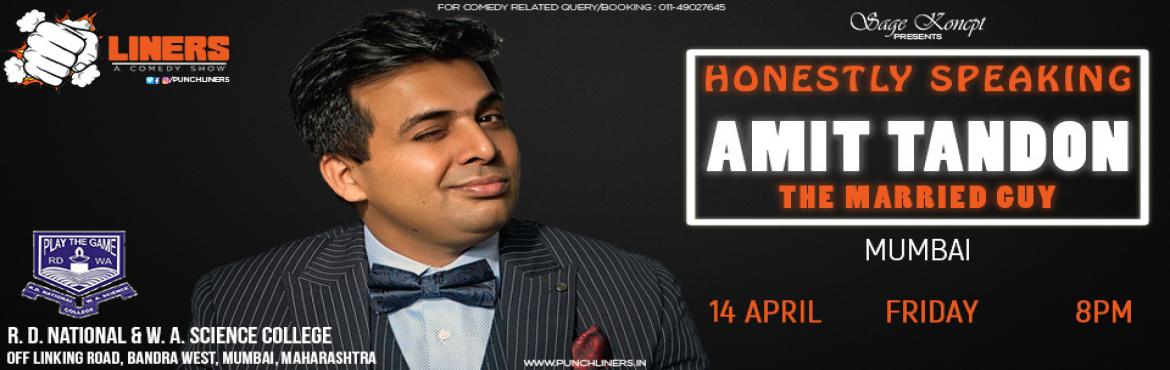 Book Online Tickets for Punchliners: Honestly Speaking By Amit T, Mumbai. With more than 700 shows across three continents, Amit is one of the best known observational comics in India. He is known as \'The Married Guy\' in the stand-up comedy circuit. After two kids and one marriage, he realized it couldn\'t get any worse