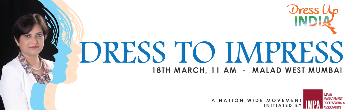 Book Online Tickets for Dress To Impress - Malad West Mumbai, Mumbai.  You can't climb the ladder of success dressed in the costume of failure ~Zig Ziglar   This Women's day month, Image Management Professionals' Association brings to you a 2-hour free workshop on 18th March, titled