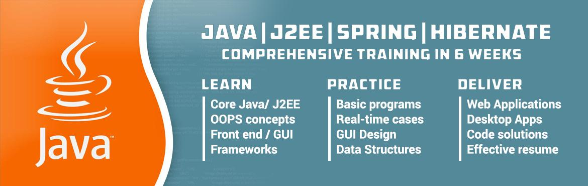 Book Online Tickets for Java J2EE Spring Hibernate Comprehensive, Hyderabad. If you\'re looking for comprehensive Java J2EE training, our 6 weeks course is the best place to explore your interest and roots of Java J2EE. The following technologies are covered in the comprehensive training program  Core Java J2EE Spring Hiberna