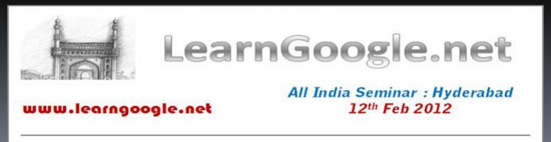 Book Online Tickets for Learn Google Seminar 12th Feb 2012, Hyderabad. LearnGoogle.net which is the World's First Live Online Guidance and Coaching Portal for GAP (Google Certification ) is all set to  showcase the The Online World like never before with special emphasis on Importance, Advantages and Specific