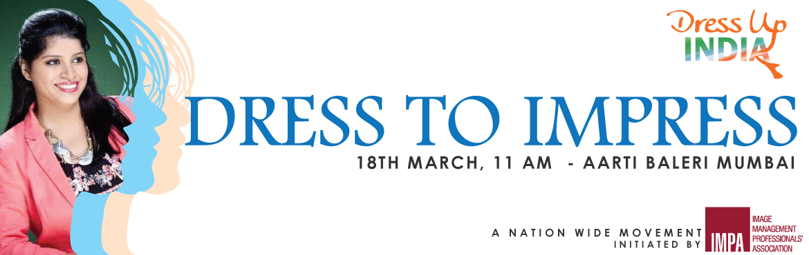 Book Online Tickets for Dress To Impress - Kandivali West Mumbai, Mumbai.  You can't climb the ladder of success dressed in the costume of failure ~Zig Ziglar   This Women's day month, Image Management Professionals' Association brings to you a 2-hour free workshop on 18th March, titled