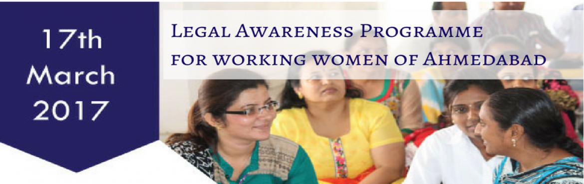Book Online Tickets for Legal Awareness Programme for Working Wo, Ahmedabad. This one day \'Legal Awareness Programme\' is organised by Centre for Social Justice (CSJ) & Gujarat National Law University in collaboration with National Commission for Women for Working Women of Ahmedabad District.    The scheduled date for th