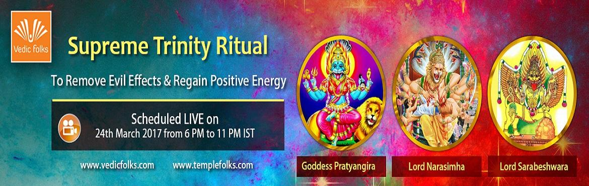 Book Online Tickets for The Supreme Trinity Ritual of 2017, Chennai. The Supreme Trinity Ritual of 2017  Let Misfortunes Never Bother You Again  Live Webcast On 24 March, 2017 from 6 PM to 11 PM IST  Join us to pay respects to super Godheads Pratyangara, Sarbeshwara and Narasimha   Vedicfolks is pe