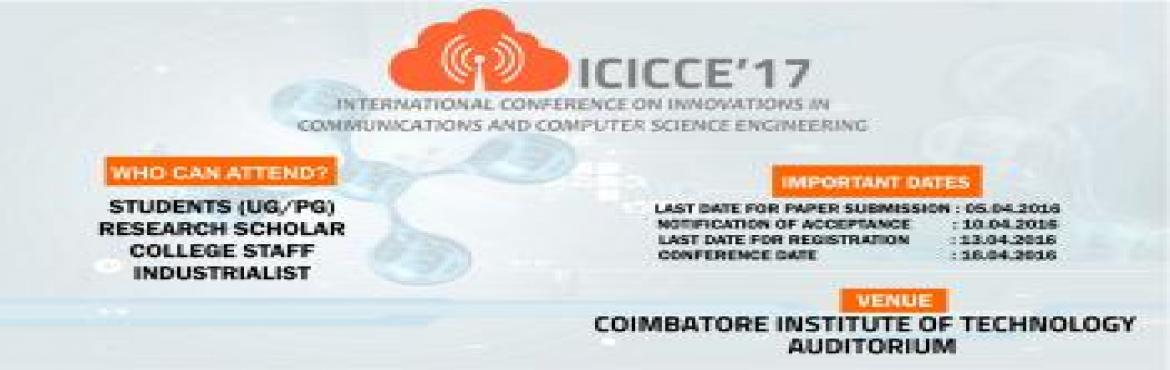 Book Online Tickets for  International Conference On Innovations, Coimbatore. International Conference on innovations in communications and computer science engineering (ICICCE'17) is organized by International Journal for Trends in Engineering & Technology (IJTET). The aim of the conference is to carry together prof