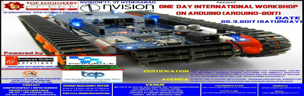 Book Online Tickets for ONE  DAY INTERNATIONAL WORKSHOP ON ARDUI, Chennai.   TOP ENGINEERS     IN ASSOCIATION WITH OUTREACH PARTNER       NVISION'17, IIT HYDERABAD       PRESENT   ONE  DAY INTERNATIONAL WORKSHOP ON ARDUINO    (ARDUINO-2017)   Powered by