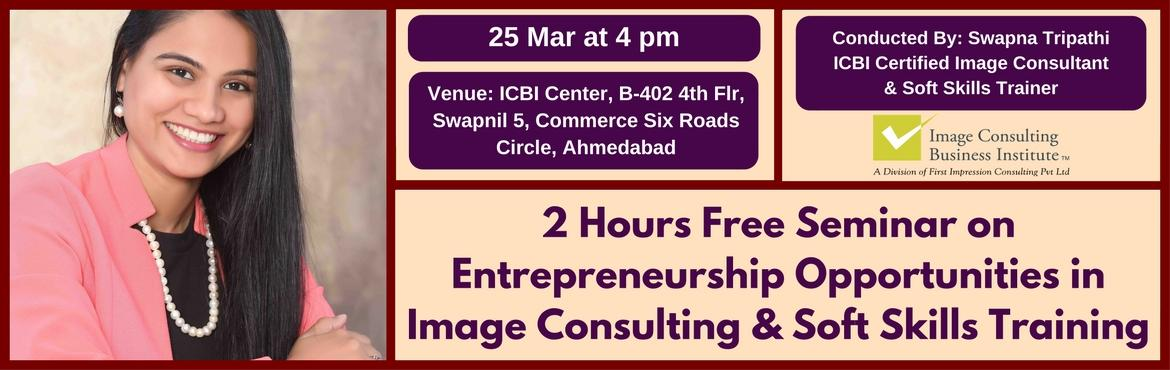 Book Online Tickets for Entrepreneurship Opportunities in Image , Ahmedabad. A must attend ICBI Seminar for those aspiring to be entrepreneurs in Image Consulting & Soft Skills Training. Who should attend?  Women on sabbatical, looking for self-employment opportunities Housewives, looking for self-employment opportun