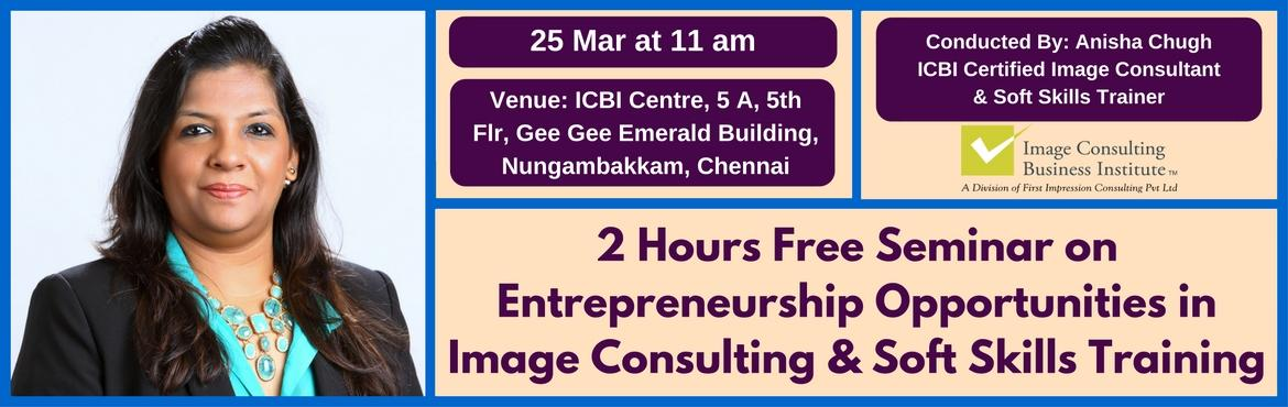 Book Online Tickets for Entrepreneurship Opportunities in Image , Chennai. A must attend ICBI Seminar for those aspiring to be entrepreneurs in Image Consulting & Soft Skills Training. Who should attend?  Women on sabbatical, looking for self-employment opportunities Housewives, looking for self-employment opportun