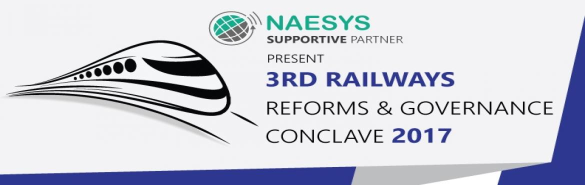 Book Online Tickets for NAESYS joins hands with 3rd Railway Refo, NewDelhi. NAESYS joins hands with 3rd Railway Reforms and Governance Conclave 2017, as a supportive partner to showcase our excellent innovative solutions for railway passenger safety. It is a great opportunity for NAESYS to participate in the conclave to be h