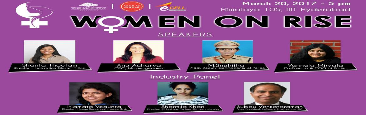 Book Online Tickets for WOMEN ON RISE, Hyderabad.   As we witnessed 100th Anniversary of International Women\'s Day few days back, E-Cell IIIT-Hyderabad and Lean In IIIT Hyderabad would like to extend the celebration and inviting all to our Women\'s Day event themed \
