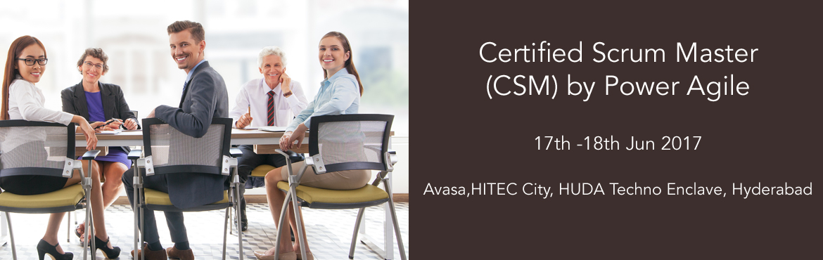 Certified Scrum Master (CSM)  by Power Agile, Hyderabad (17-18 Jun 2017, Weekend)