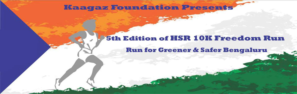 Book Online Tickets for HSR 10K Freedom Run 2017, Bengaluru.   Kaagaz Foundation (an NGO) is organizing the 5th  Edition of HSR 10K Freedom Run on 15th August 2017. This is a charity event with two important objectives, awareness & campaign for Greener & Healthier Bengaluru. We firmly believe that