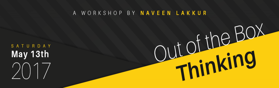 Book Online Tickets for Out of the Box Thinking- A Workshop by N, Bengaluru. \'Out of the Box Thinking\' WorkshopEnabling Innovative Thinking  This workshop aims to inspire, empower, and equip you with the knowledge, skills, and confidence you need to think innovatively in your day-to-day work. While everybody aspir