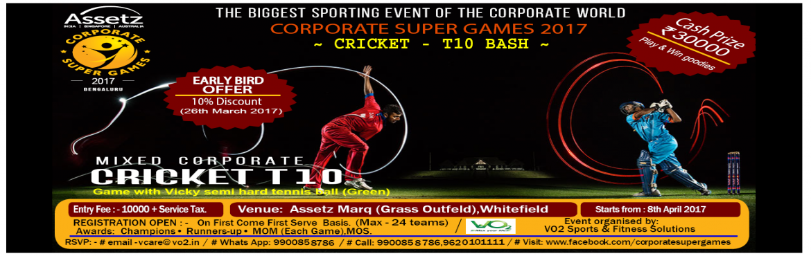 Book Online Tickets for Corporate Super Games 2017 - CLASH OF TH, Bengaluru. Greetings!!! Please note below the  schedule details of the biggest corporate sports event in banglore,CORPORATE SUPER GAMES 2017 - CLASH OF THE TITANS : Cricket T 10 . Please call on or before 24th March @ 9632352346 - Mr.Ajith , 962010111