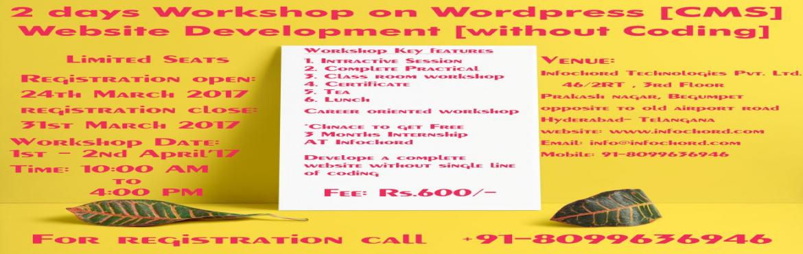 Book Online Tickets for 2 Days Workshop on Web Development Using, Hyderabad. Sat, 1st April 2017 10:00 AM to 4:00 PM Sun, 2nd April 2017 10:00 AM to 4:00 PMBooking ends on 31st April 10:00 PM Inclusions Web Development Workshop Using Wordpress [CMS] Learn Web Development Without single Line of CodingAn