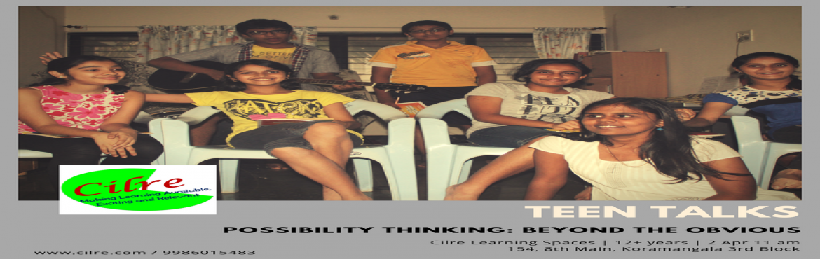 Book Online Tickets for Teen Talks, Bengaluru.   Teen Talks are a series of meetups organised for the teens to engage in open dialogue about topics related to them. This edition of teen talks is on \'Possibility Thinking: Beyond the Obvious\''Possibility Thinking' is an interactive wo