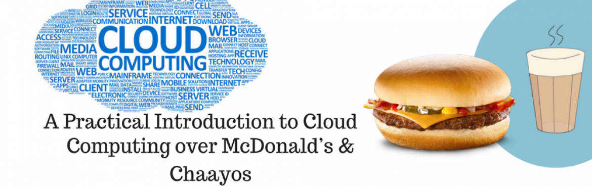 Book Online Tickets for Cloud Computing with McDonalds and Chaay, Gurugram. Why?    Understand what Cloud Computing is and is not How Cloud Computing uses Amazon Web Services, Azure, Google etc. Understand the building blocks of Cloud Computing Learn how to use Cloud Computing for your business, care