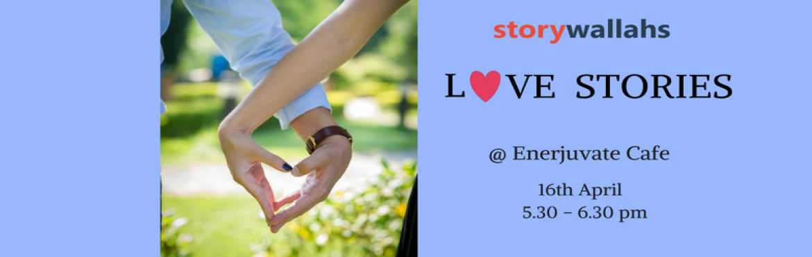Book Online Tickets for Love Stories by Storywallahs, Bengaluru. Love is the most universal emotion.  It transcends age, time, distance, caste, religion and above all it sees no barriers. A lot of the literature and stories for grown-ups like us are devoted to love and various shades of it.  Storywallahs bring to