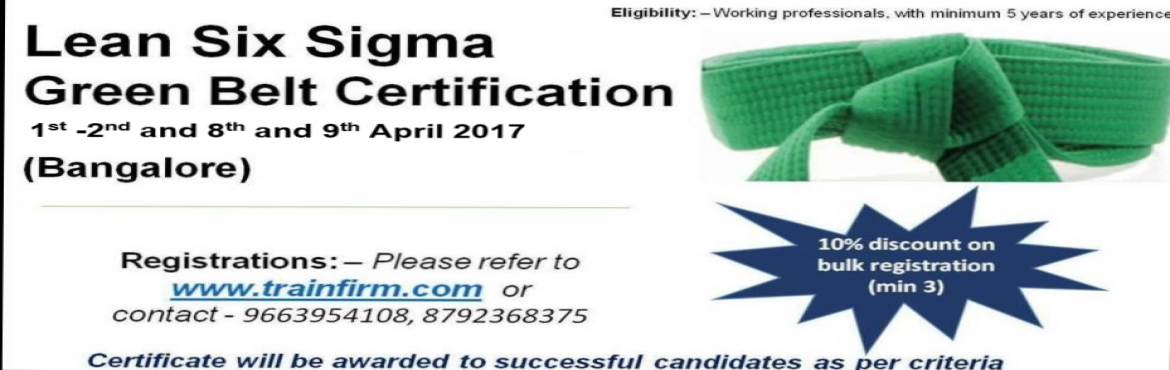 Book Online Tickets for TrainFirm-Lean Six sigma Green Belt cert, Bengaluru. TrainFirm announces its 4th batch LSS GB certification program in Bangalore on 1st , 2nd and 8th and 9thApril 2017. It is a 2 weekend full day program.  For more information please write to us on -info@trainfirm.comor call us
