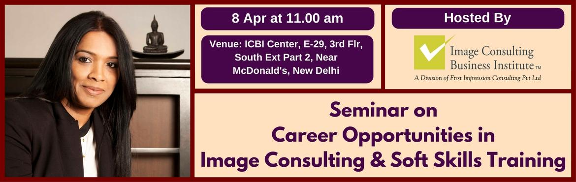 Book Online Tickets for Seminar on Career Opportunities in Image, NewDelhi. A must attend ICBI Seminar for thoseaspiring for new careers in Image Consulting & Soft Skills Training. Who should attend?  Women on sabbatical, looking for self-employment opportunities Housewives, looking for self-employment opportunitie