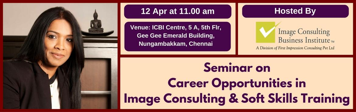 Book Online Tickets for Seminar on Career Opportunities in Image, Chennai. A must attend ICBI Seminar for those aspiring for new careers in Image Consulting & Soft Skills Training. Who should attend?  Women on sabbatical, looking for self-employment opportunities Housewives, looking for self-employment opportunitie