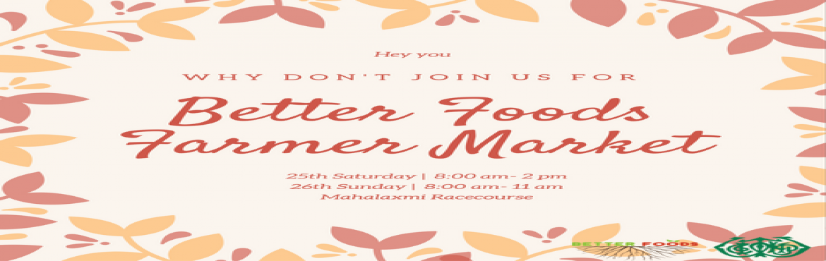Book Online Tickets for Better Foods Farmers Market , Mumbai. We feel it in our guts - the fear of food shortage, depletion of resources, ingredients turning into a page in history, while we still have a tomato that doesn't even taste real.We present to you the Better Foods Farmers Market. A space w