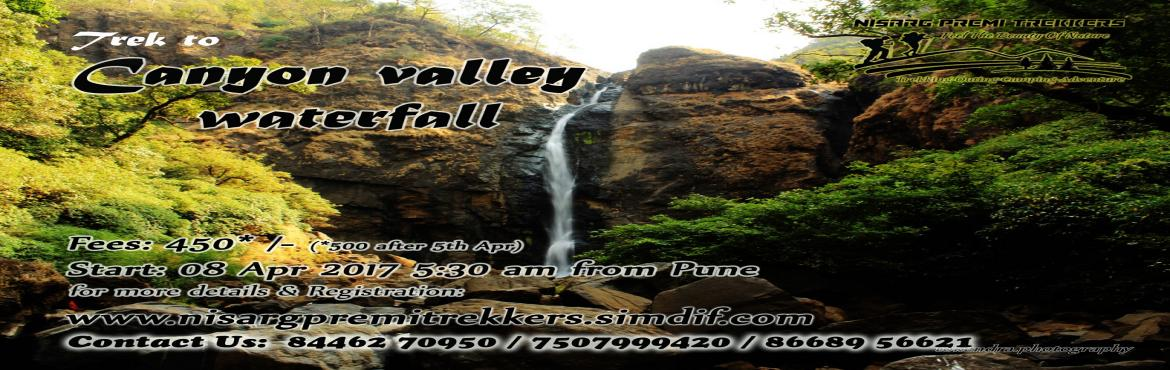 Book Online Tickets for Canyon Valley waterfall Trek with NISARG, Pune. Please contact our Co-ordinators Before Registration  +91 8446270950 /7507999420 ***निसर्ग प्रेमी ट्रेकर्स***   Canyon Valley waterfall Trek with NISARG PREMI TREKKERS on 08 Apr 2017   Canyon Val