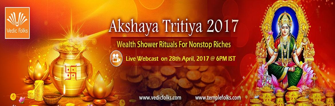 Book Online Tickets for Akshaya Tritiya, Chennai. Akshaya Tritiya Expect a Surplus Wealth Shower that Never Diminishes Scheduled live on 28th April, 2017 from 6PM IST  GET-RICH-QUICK RITUALS FOR AKSHAYA TRITIYA Akshaya Tritiya, 2017 is slated for 20th April and Vedicfolks has lined up Wealth S