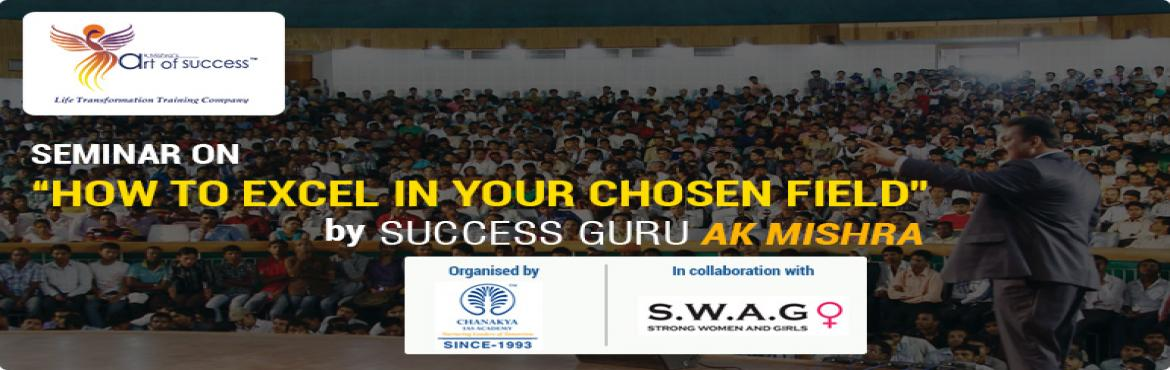 Book Online Tickets for How To Excel In Your Chosen Field, Chandigarh. Acknowledging the needs and requirements of the Aspirants, Chanakya IAS Academy in association withSWAG (Strong Women and Girls)organizing an Art of Success Seminar by Success Guru AK Mishra. The seminar titled\'How to Excel in your