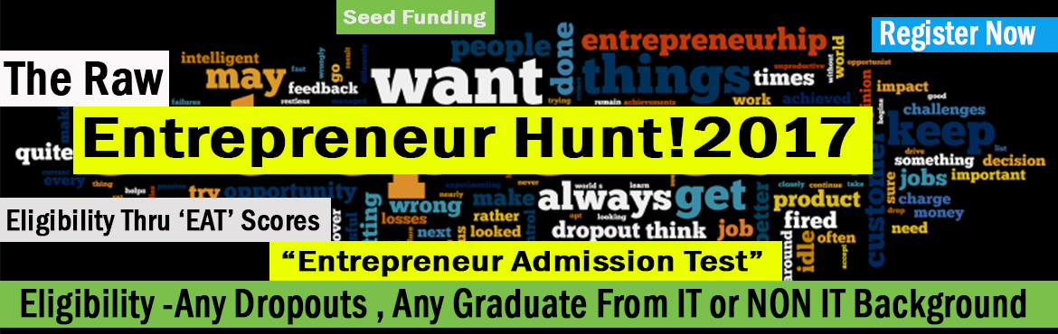 Book Online Tickets for Raw Entrepreneur Hunt 2017- 10 lakhs see, Hyderabad. Raw Entrepreneur Hunt 2017 (Request to take part in EAT Test) COME WITH A RAW IDEA AND RULE THE ENTIRE GAME - Get Seed Fund of 10 lakhs + office set up with this program  EAT (Entrepreneur Admission Test) to qualify entrepreneur S