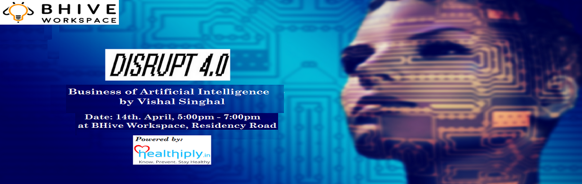 Book Online Tickets for Disrupt 4.0: Business of Artificial Inte, Bengaluru. Business of AI:    \