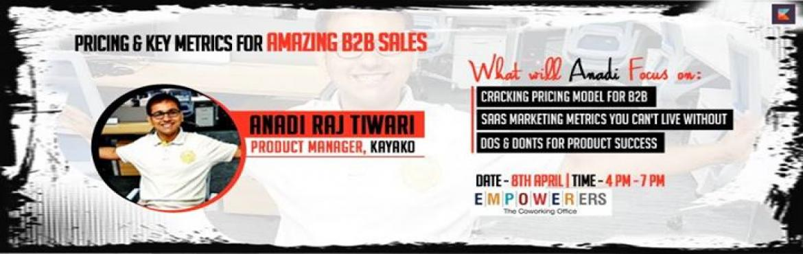 Book Online Tickets for Pricing and Key Metrics for Amazing B2B , NewDelhi.  About the Speaker Anadi Raj Tiwari - Product Manager, Business Operations at Kayako.Journey: Technical Support to Growth/Marketing to Product Management for Business Operations at Kayako.Work Contribution - A whole a lot but we are just sh
