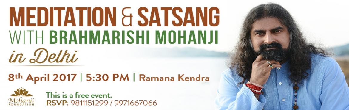 "Book Online Tickets for Meditation and Satsang with Brahmarishi , NewDelhi.  We are delighted to host a Meditation & Satsang with Brahmarishi Mohanji.""Seek Nothing! All that you seek is within you."" - MohanjiWe cordially invite you to \"