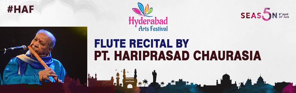 Book Online Tickets for HAF - Flute Recital by Pt. Hari Prasad C, Hyderabad. Flute Recital by Pt. Hari Prasad Chaurasia - 22nd July 2017 A soul stirring journey in flute by the master himself Venue: Shilpakalavedika, 7PM This legendary artist needs no introduction. He has enthralled the global audience and is k